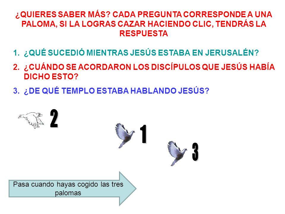 ¿QUIERES SABER MÁS? CADA PREGUNTA CORRESPONDE A UNA PALOMA, SI LA LOGRAS CAZAR HACIENDO CLIC, TENDRÁS LA RESPUESTA 1.¿QUÉ SUCEDIÓ MIENTRAS JESÚS ESTAB