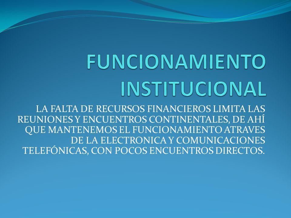 LA FALTA DE RECURSOS FINANCIEROS LIMITA LAS REUNIONES Y ENCUENTROS CONTINENTALES, DE AHÍ QUE MANTENEMOS EL FUNCIONAMIENTO ATRAVES DE LA ELECTRONICA Y COMUNICACIONES TELEFÓNICAS, CON POCOS ENCUENTROS DIRECTOS.