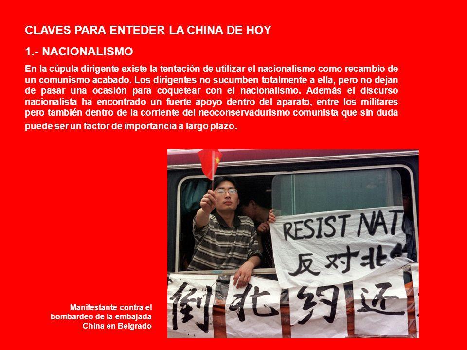 CLAVES PARA ENTEDER LA CHINA DE HOY 1.- NACIONALISMO En la cúpula dirigente existe la tentación de utilizar el nacionalismo como recambio de un comunismo acabado.