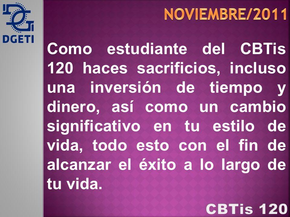 Como estudiante del CBTis 120 haces sacrificios, incluso una inversión de tiempo y dinero, así como un cambio significativo en tu estilo de vida, todo esto con el fin de alcanzar el éxito a lo largo de tu vida.