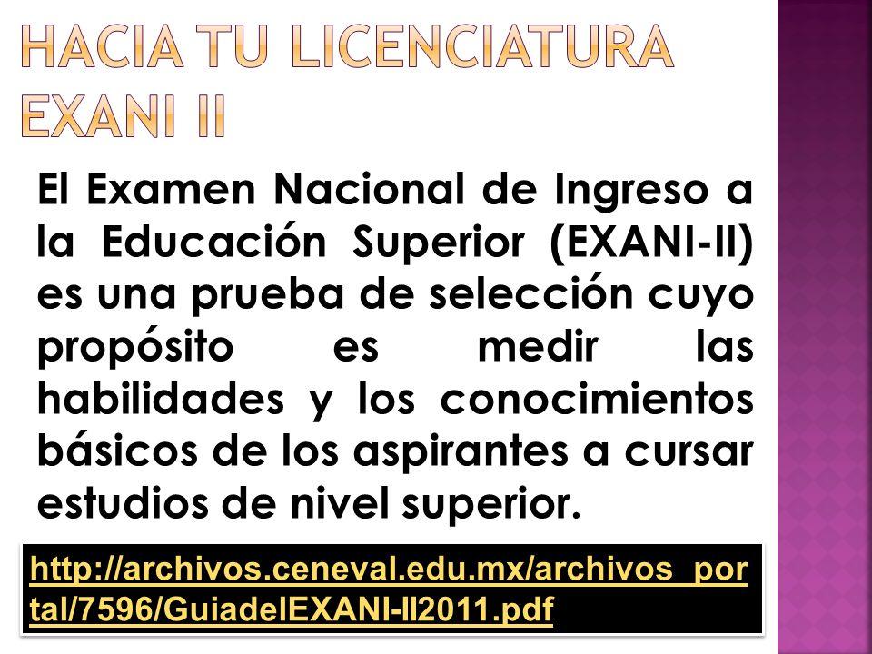 El Examen Nacional de Ingreso a la Educación Superior (EXANI-II) es una prueba de selección cuyo propósito es medir las habilidades y los conocimientos básicos de los aspirantes a cursar estudios de nivel superior.