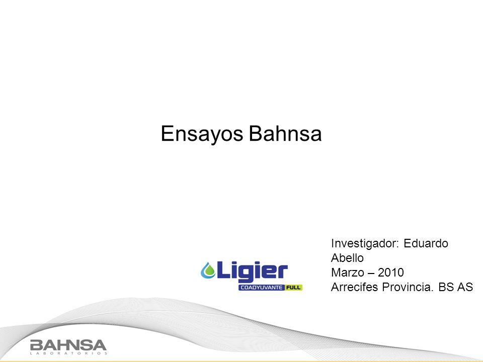 Ensayos Bahnsa Investigador: Eduardo Abello Marzo – 2010 Arrecifes Provincia. BS AS