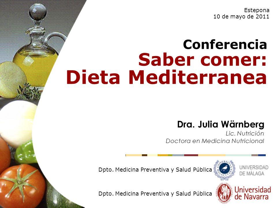 Conferencia Saber comer: Dieta Mediterranea Estepona 10 de mayo de 2011 Dpto. Medicina Preventiva y Salud Pública Dra. Julia Wärnberg Lic. Nutrición D