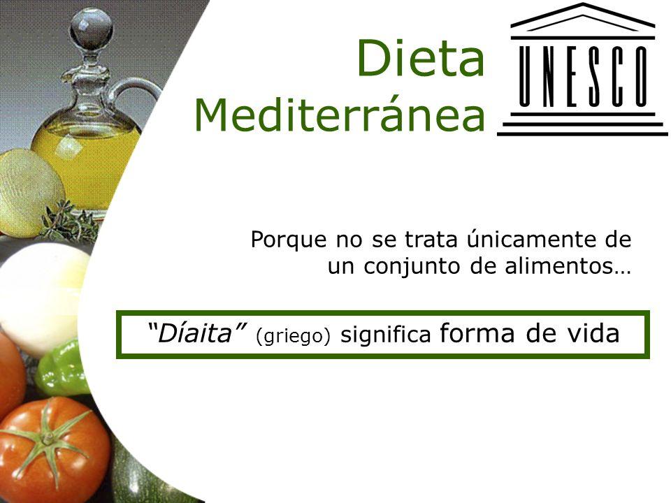 Porque no se trata únicamente de un conjunto de alimentos… Díaita (griego) significa forma de vida Dieta Mediterránea