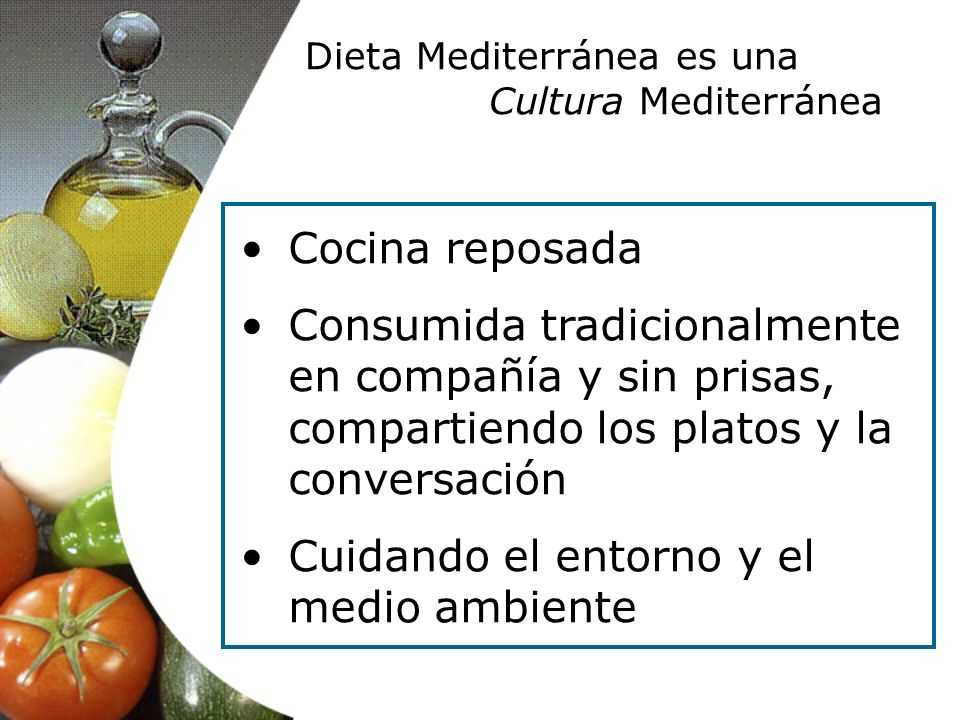 Dieta Mediterránea es una Cultura Mediterránea Cocina reposada Consumida tradicionalmente en compañía y sin prisas, compartiendo los platos y la conve