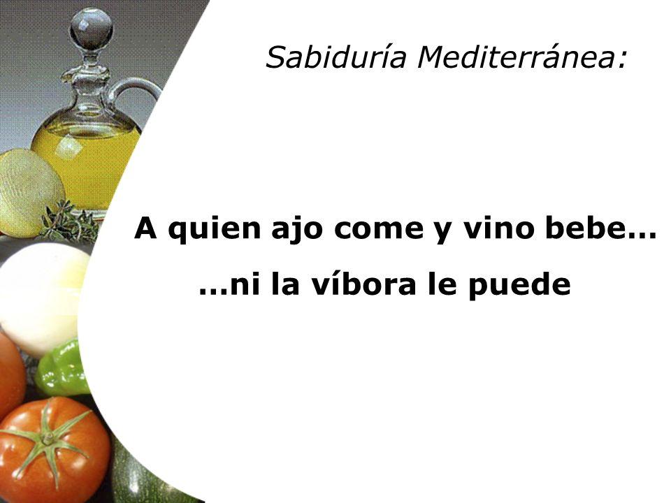 A quien ajo come y vino bebe… …ni la víbora le puede Sabiduría Mediterránea: