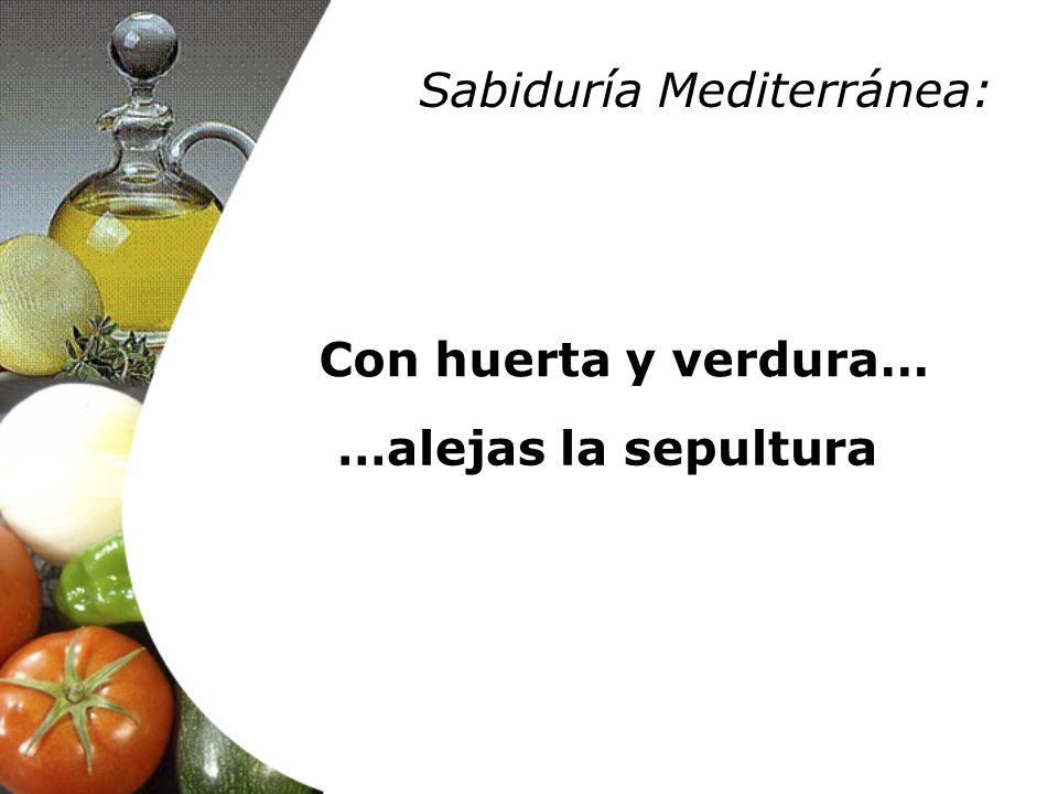 Con huerta y verdura… …alejas la sepultura Sabiduría Mediterránea: