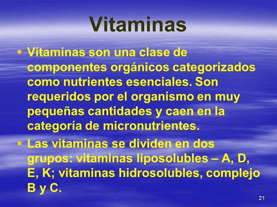 21 Vitaminas Vitaminas son una clase de componentes orgánicos categorizados como nutrientes esenciales. Son requeridos por el organismo en muy pequeña