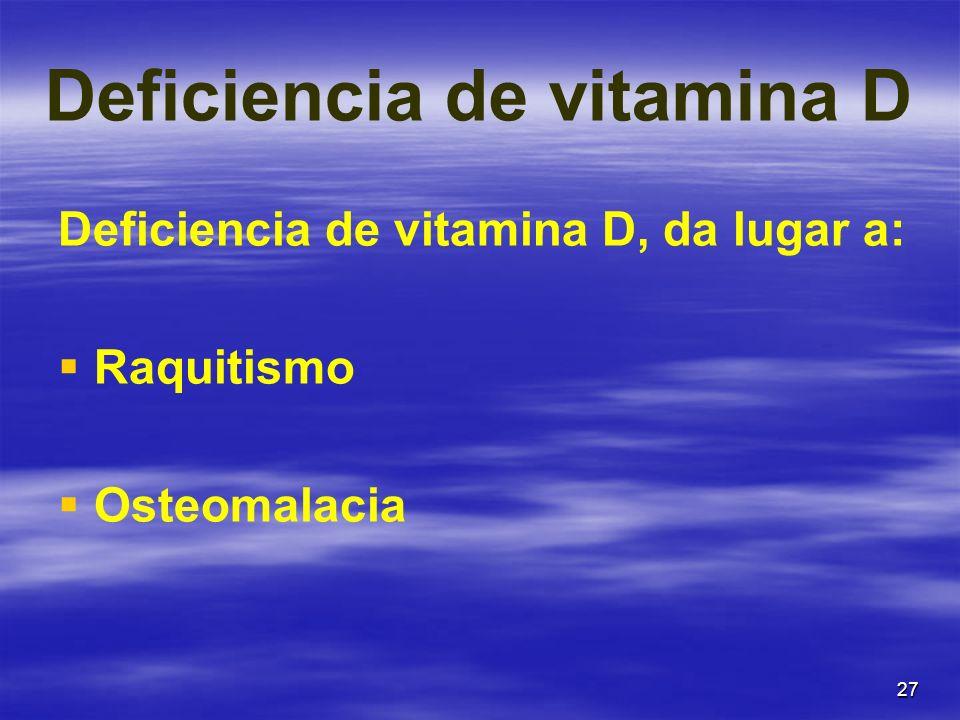 27 Deficiencia de vitamina D Deficiencia de vitamina D, da lugar a: Raquitismo Osteomalacia