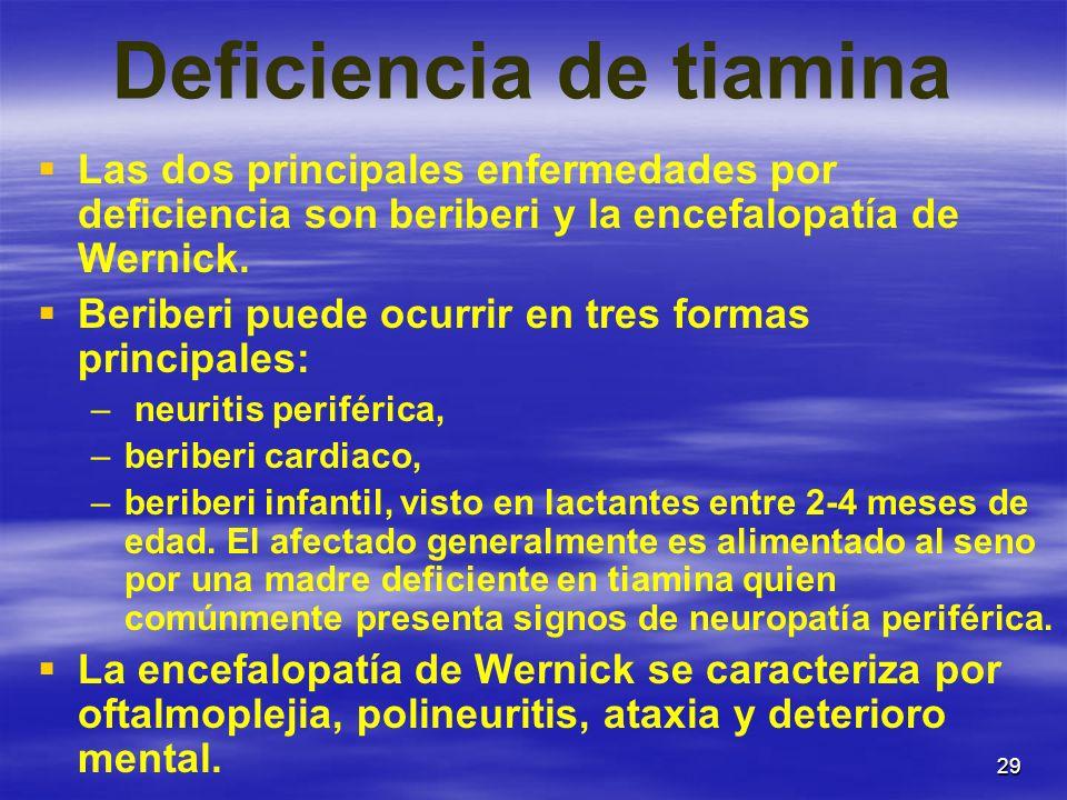 29 Deficiencia de tiamina Las dos principales enfermedades por deficiencia son beriberi y la encefalopatía de Wernick. Beriberi puede ocurrir en tres