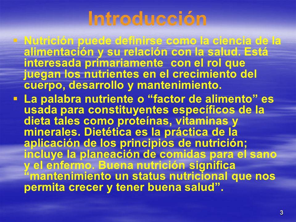 3 Introducción Nutrición puede definirse como la ciencia de la alimentación y su relación con la salud. Está interesada primariamente con el rol que j