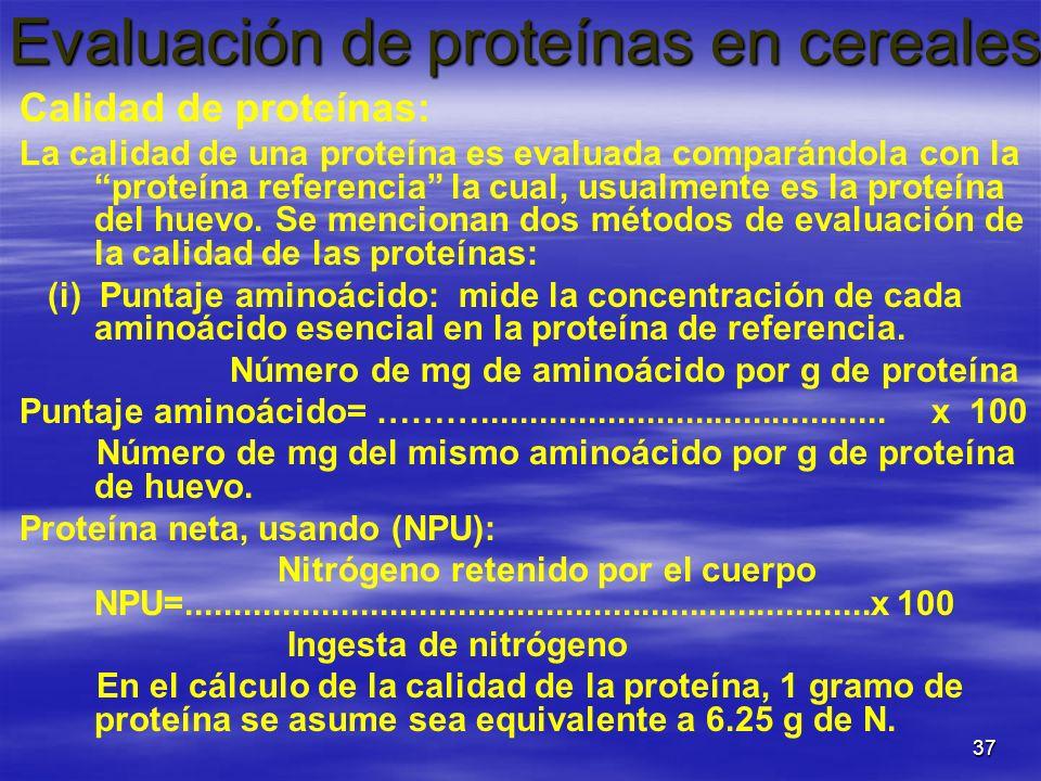 37 Evaluación de proteínas en cereales Evaluación de proteínas en cereales Calidad de proteínas: La calidad de una proteína es evaluada comparándola c