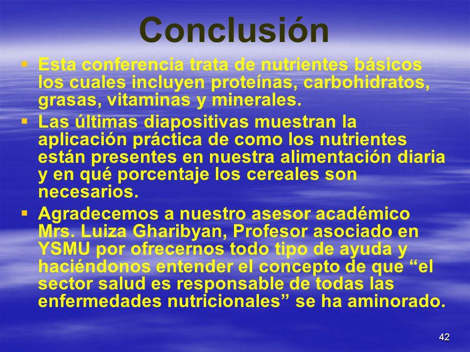 42 Conclusión Esta conferencia trata de nutrientes básicos los cuales incluyen proteínas, carbohidratos, grasas, vitaminas y minerales. Las últimas di