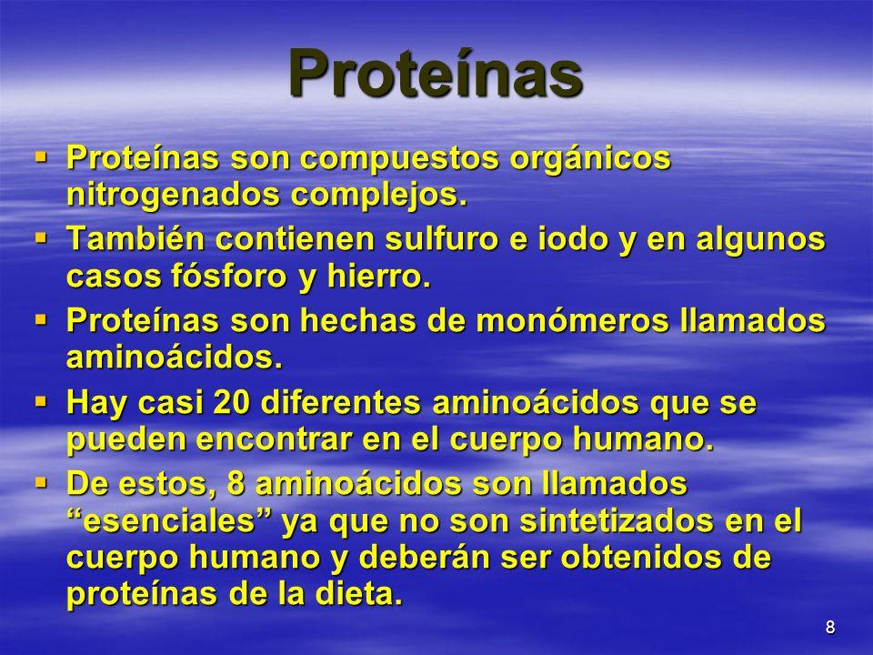 8 Proteínas Proteínas son compuestos orgánicos nitrogenados complejos. Proteínas son compuestos orgánicos nitrogenados complejos. También contienen su