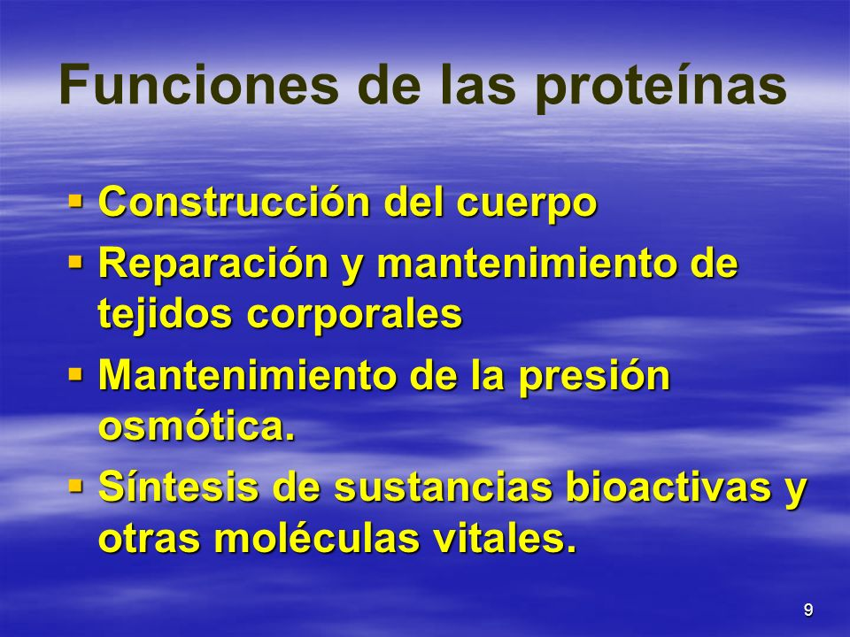 9 Funciones de las proteínas Construcción del cuerpo Construcción del cuerpo Reparación y mantenimiento de tejidos corporales Reparación y mantenimien