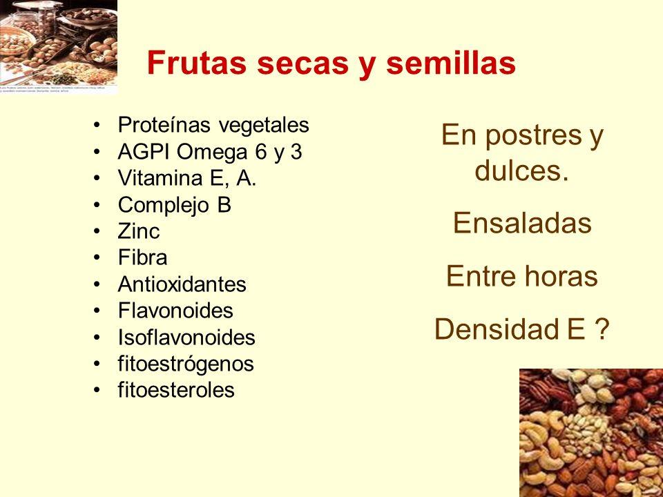 Frutas secas y semillas Proteínas vegetales AGPI Omega 6 y 3 Vitamina E, A. Complejo B Zinc Fibra Antioxidantes Flavonoides Isoflavonoides fitoestróge