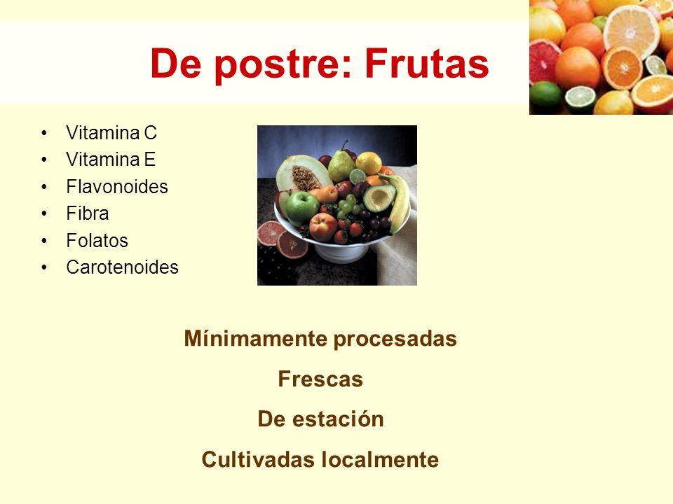 De postre: Frutas Vitamina C Vitamina E Flavonoides Fibra Folatos Carotenoides Mínimamente procesadas Frescas De estación Cultivadas localmente