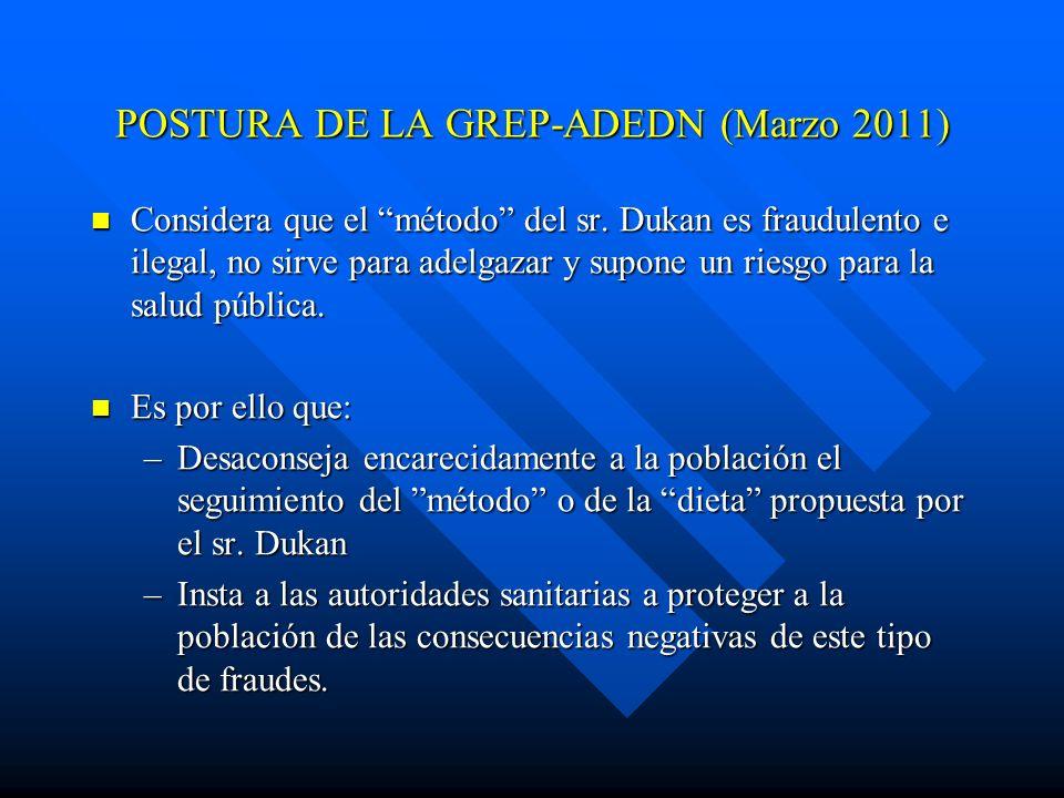 POSTURA DE LA GREP-ADEDN (Marzo 2011) Considera que el método del sr. Dukan es fraudulento e ilegal, no sirve para adelgazar y supone un riesgo para l
