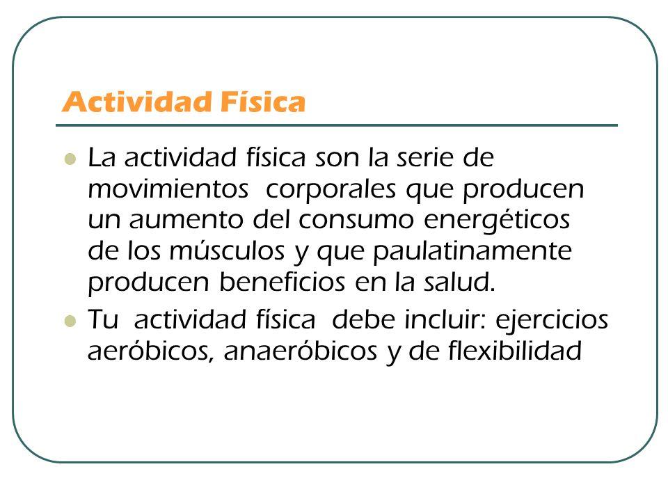 Actividad Física La actividad física son la serie de movimientos corporales que producen un aumento del consumo energéticos de los músculos y que paul