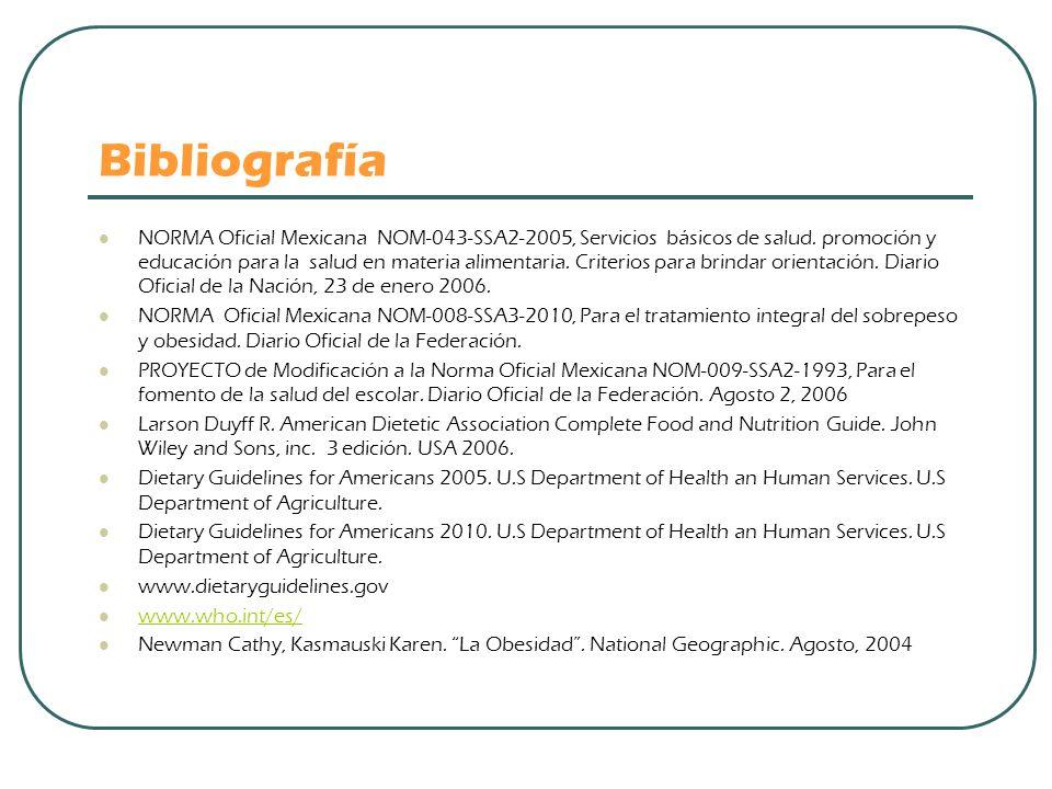Bibliografía NORMA Oficial Mexicana NOM-043-SSA2-2005, Servicios básicos de salud. promoción y educación para la salud en materia alimentaria. Criteri