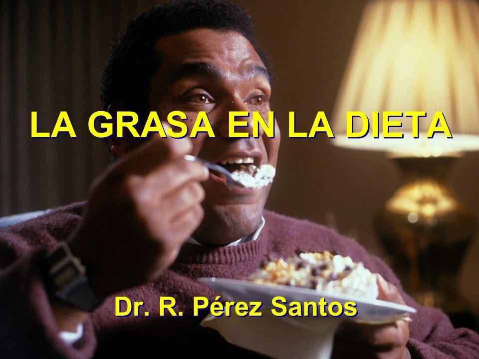 LA GRASA EN LA DIETA LA GRASA EN LA DIETA Dr. R. Pérez Santos Dr. R. Pérez Santos