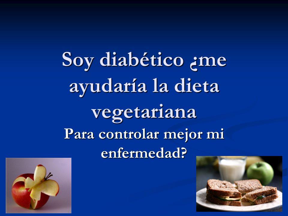 1 Soy diabético ¿me ayudaría la dieta vegetariana Para controlar mejor mi enfermedad?
