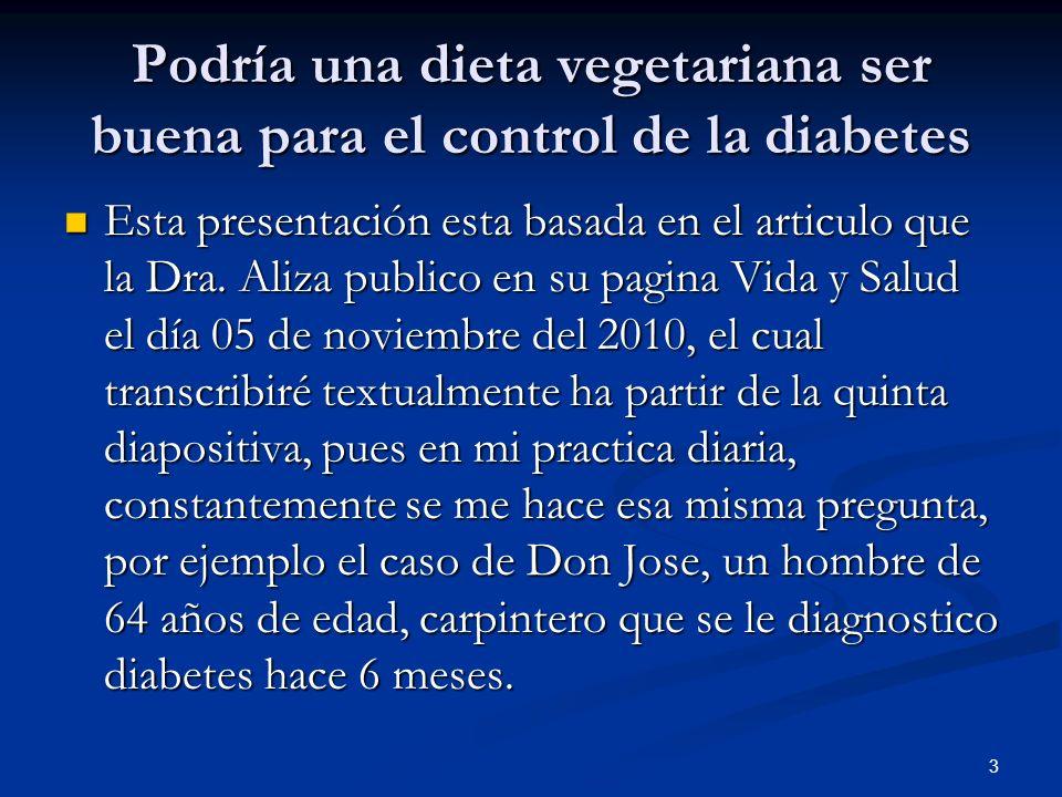 3 Podría una dieta vegetariana ser buena para el control de la diabetes Esta presentación esta basada en el articulo que la Dra.