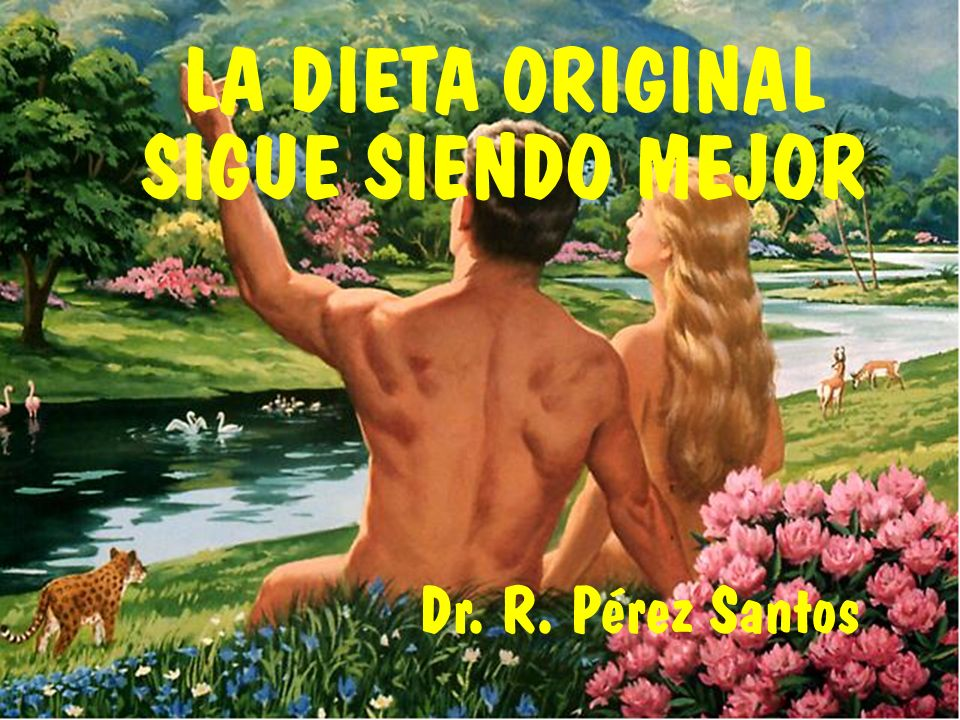 LA DIETA ORIGINAL SIGUE SIENDO MEJOR Dr. R. Pérez Santos