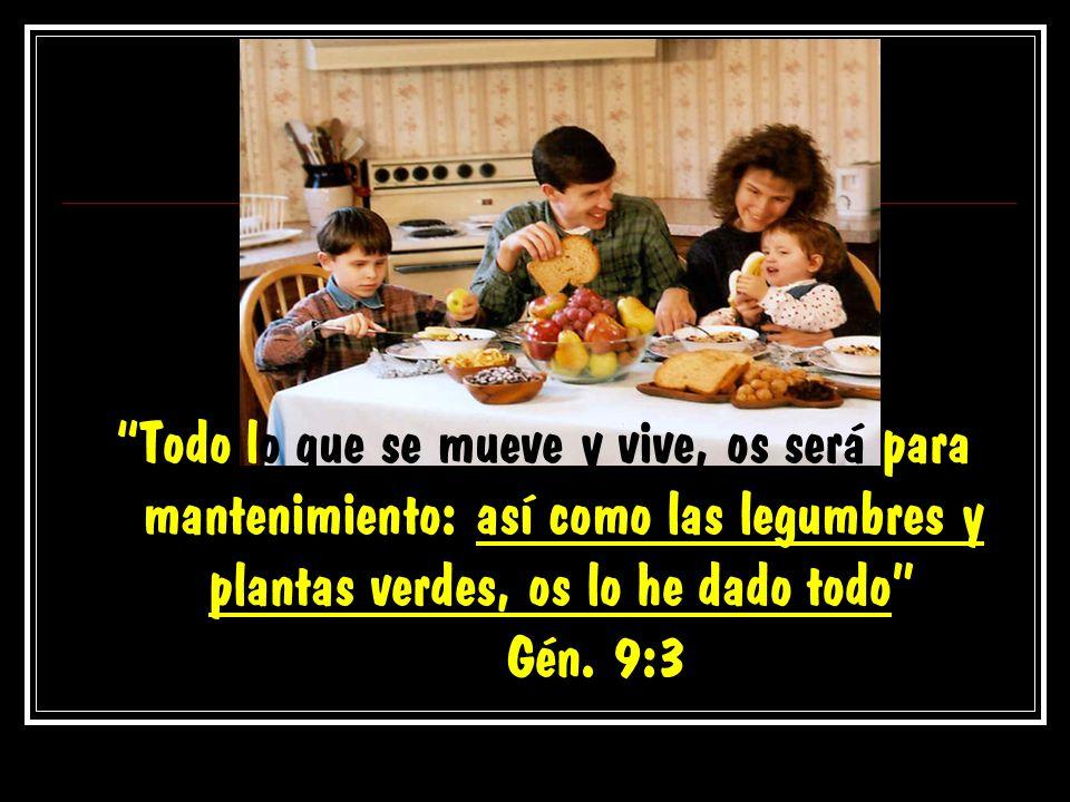 Todo lo que se mueve y vive, os será para mantenimiento: así como las legumbres y plantas verdes, os lo he dado todo Gén. 9:3