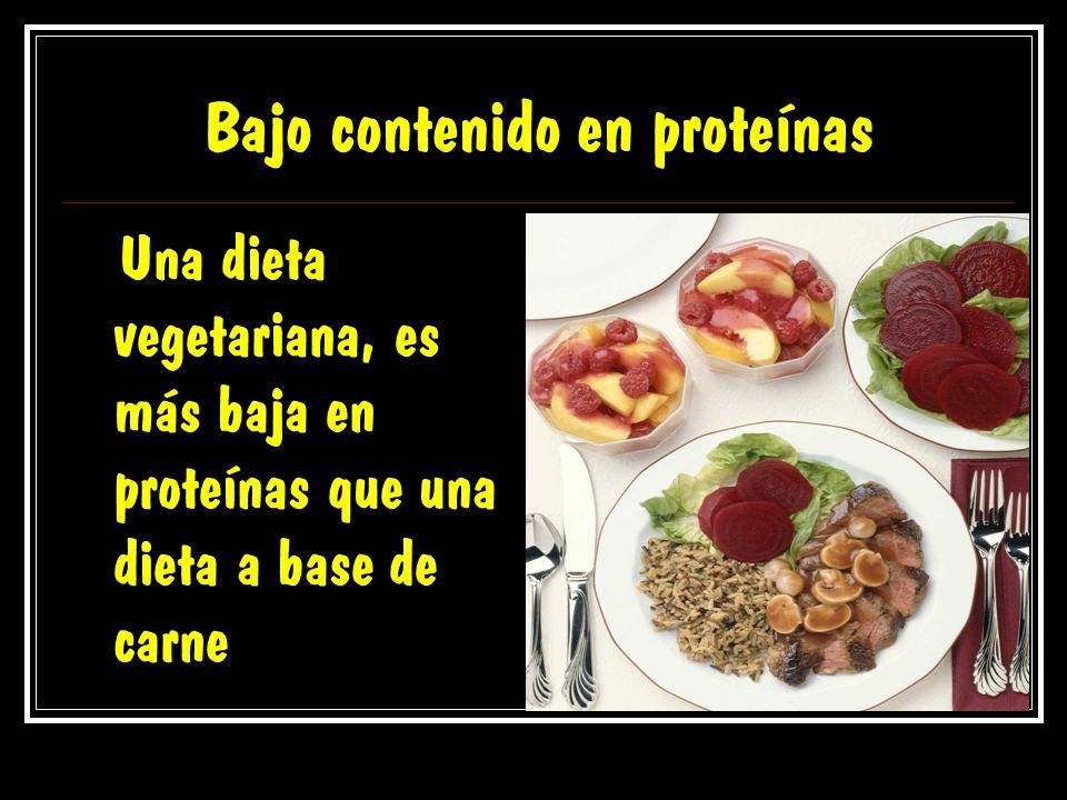 Bajo contenido en proteínas Una dieta vegetariana, es más baja en proteínas que una dieta a base de carne