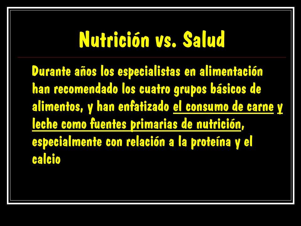 Nutrición vs. Salud Durante años los especialistas en alimentación han recomendado los cuatro grupos básicos de alimentos, y han enfatizado el consumo