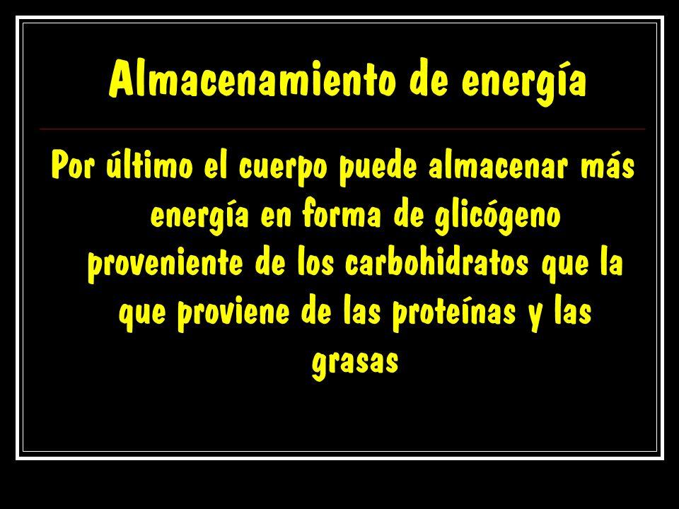 Almacenamiento de energía Por último el cuerpo puede almacenar más energía en forma de glicógeno proveniente de los carbohidratos que la que proviene