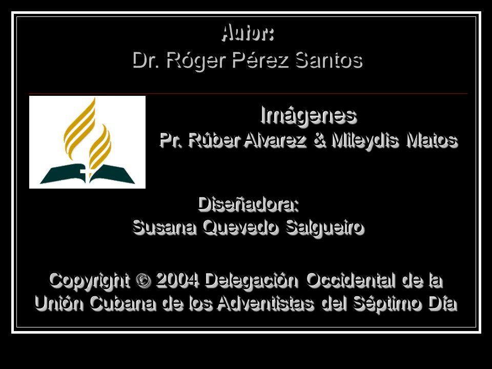 Autor: Dr. Róger Pérez Santos Autor: Dr. Róger Pérez Santos Diseñadora: Susana Quevedo Salgueiro Diseñadora: Copyright 2004 Delegación Occidental de l