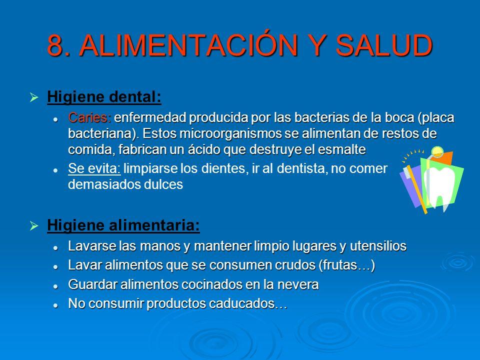 8. ALIMENTACIÓN Y SALUD Higiene dental: Caries: enfermedad producida por las bacterias de la boca (placa bacteriana). Estos microorganismos se aliment