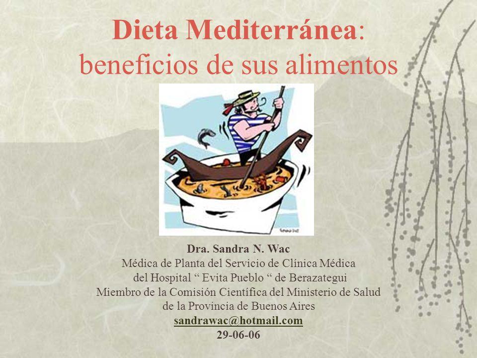 Dieta Mediterránea: beneficios de sus alimentos Dra. Sandra N. Wac Médica de Planta del Servicio de Clínica Médica del Hospital Evita Pueblo de Beraza