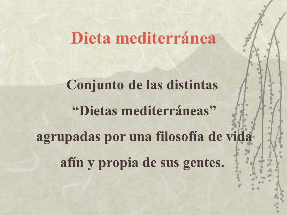 Dieta mediterránea Conjunto de las distintas Dietas mediterráneas agrupadas por una filosofía de vida afín y propia de sus gentes.