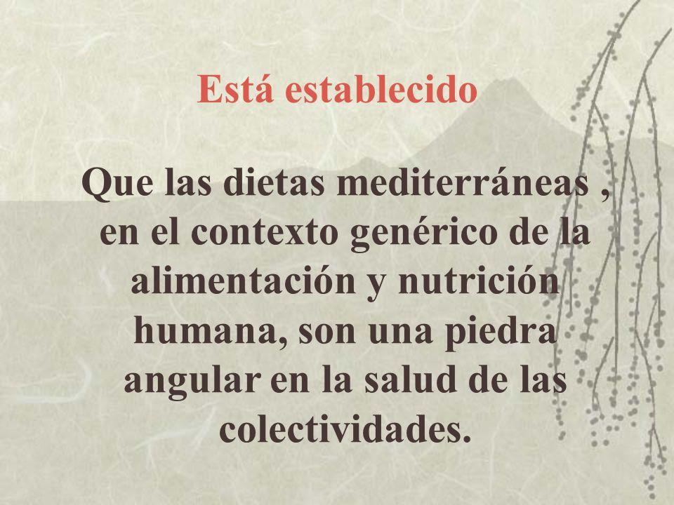 Está establecido Que las dietas mediterráneas, en el contexto genérico de la alimentación y nutrición humana, son una piedra angular en la salud de la