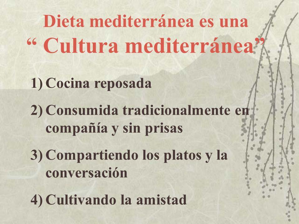 Dieta mediterránea es una Cultura mediterránea 1)Cocina reposada 2)Consumida tradicionalmente en compañía y sin prisas 3)Compartiendo los platos y la