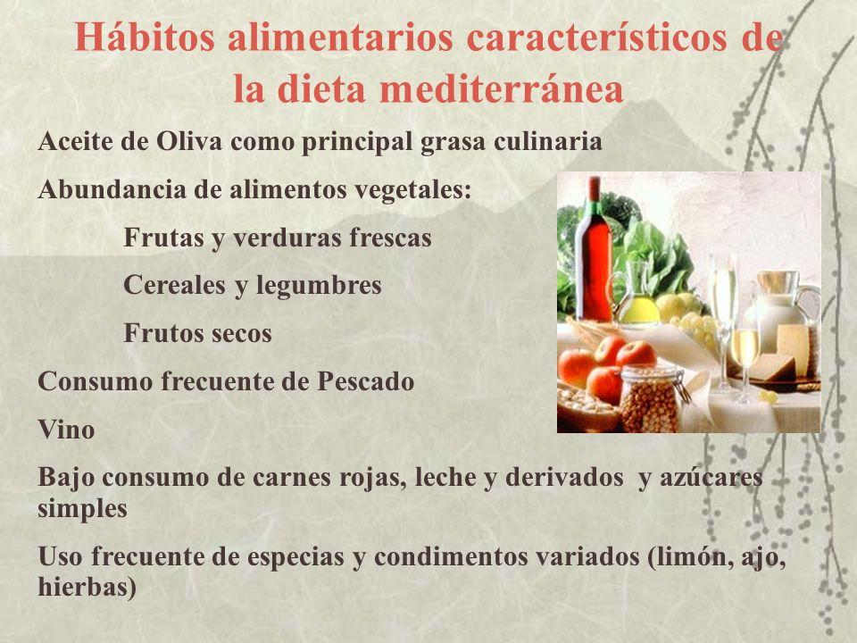 Hábitos alimentarios característicos de la dieta mediterránea Aceite de Oliva como principal grasa culinaria Abundancia de alimentos vegetales: Frutas