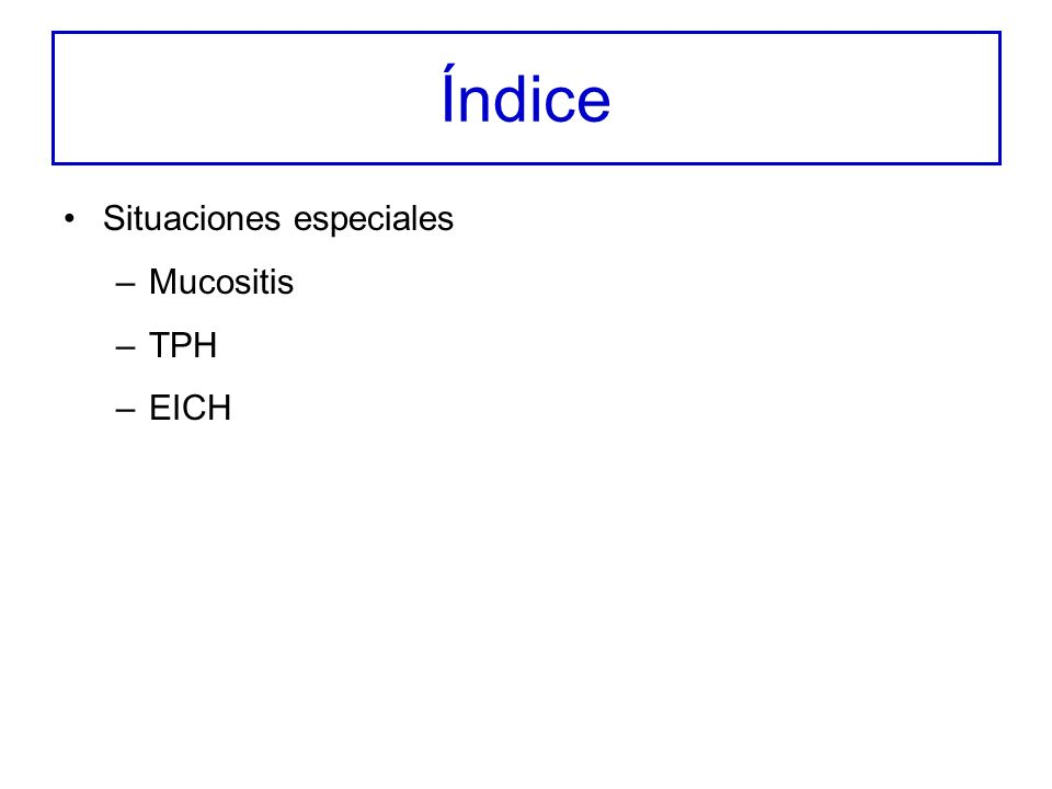 Índice Situaciones especiales –Mucositis –TPH –EICH