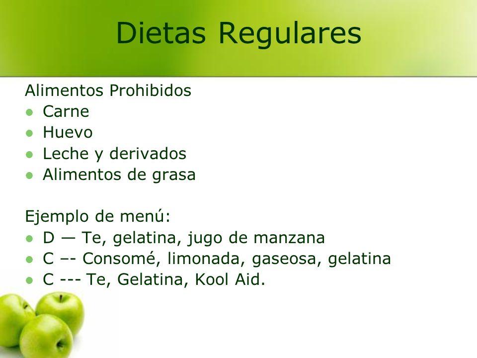 Alimentos Prohibidos Carne Huevo Leche y derivados Alimentos de grasa Ejemplo de menú: D Te, gelatina, jugo de manzana C –- Consomé, limonada, gaseosa