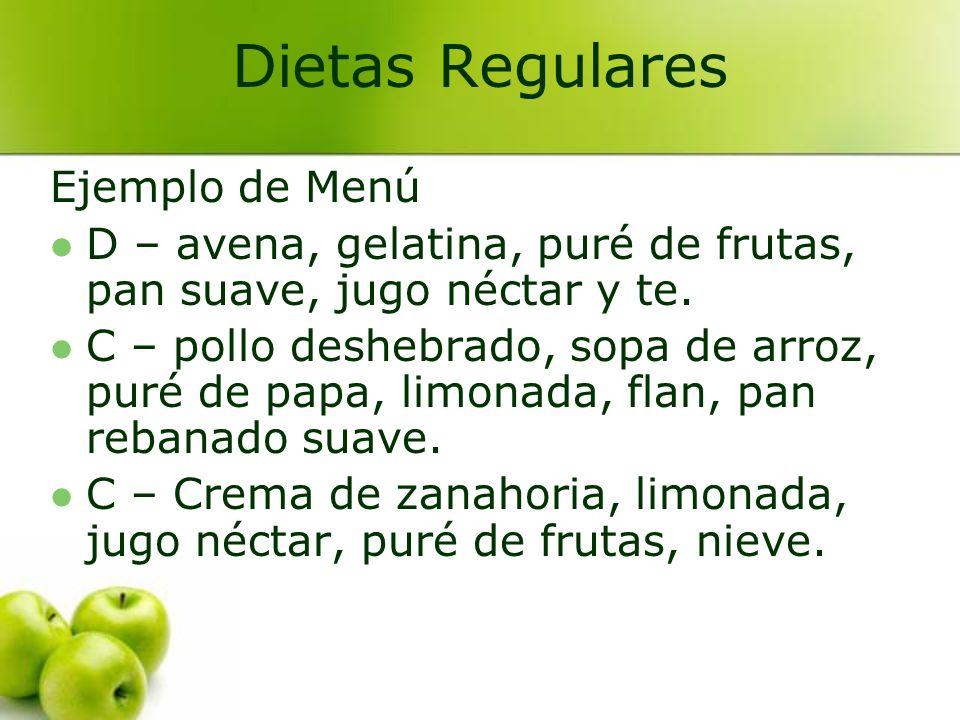 Ejemplo de Menú D – avena, gelatina, puré de frutas, pan suave, jugo néctar y te. C – pollo deshebrado, sopa de arroz, puré de papa, limonada, flan, p