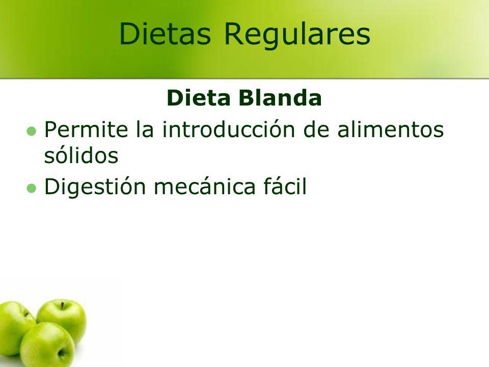 Dieta Blanda Permite la introducción de alimentos sólidos Digestión mecánica fácil Dietas Regulares