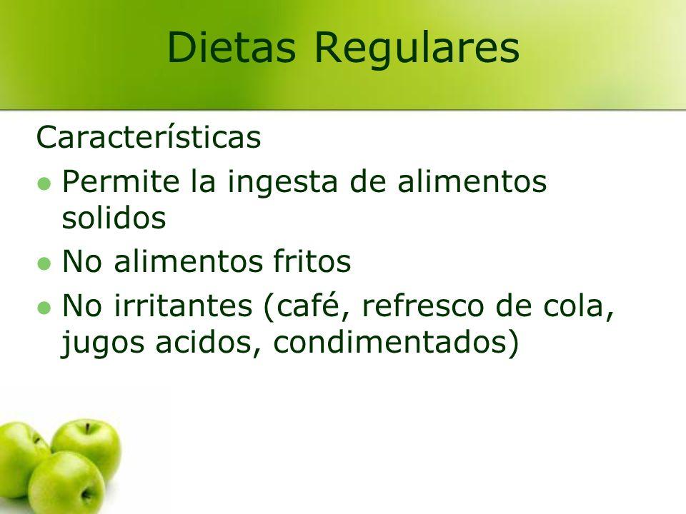 Características Permite la ingesta de alimentos solidos No alimentos fritos No irritantes (café, refresco de cola, jugos acidos, condimentados) Dietas