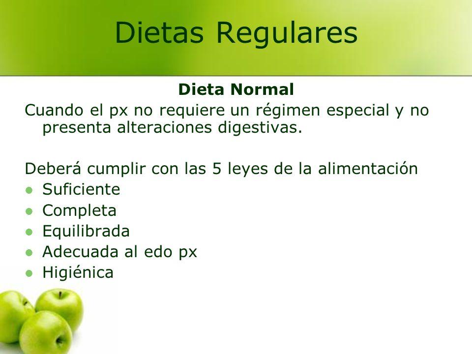 Dieta Normal Cuando el px no requiere un régimen especial y no presenta alteraciones digestivas. Deberá cumplir con las 5 leyes de la alimentación Suf