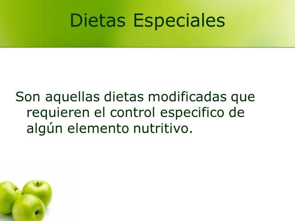 Son aquellas dietas modificadas que requieren el control especifico de algún elemento nutritivo. Dietas Especiales