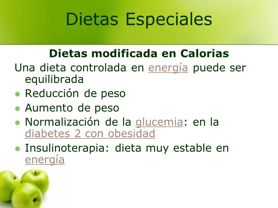 Dietas modificada en Calorias Una dieta controlada en energía puede ser equilibradaenergía Reducción de peso Aumento de peso Normalización de la gluce