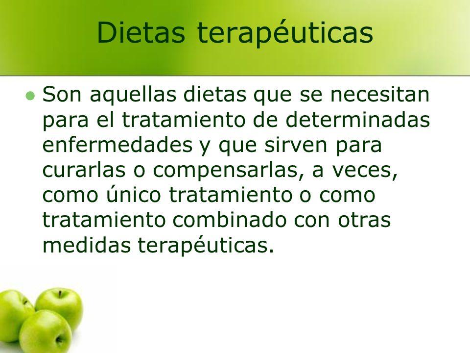 Dietas terapéuticas Son aquellas dietas que se necesitan para el tratamiento de determinadas enfermedades y que sirven para curarlas o compensarlas, a
