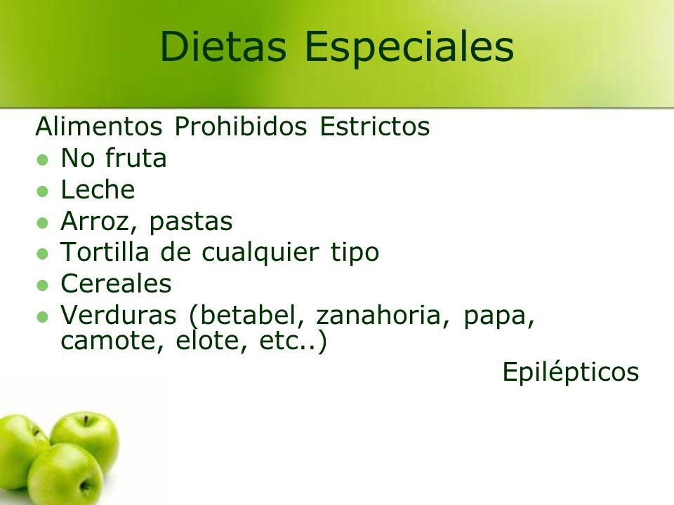 Alimentos Prohibidos Estrictos No fruta Leche Arroz, pastas Tortilla de cualquier tipo Cereales Verduras (betabel, zanahoria, papa, camote, elote, etc