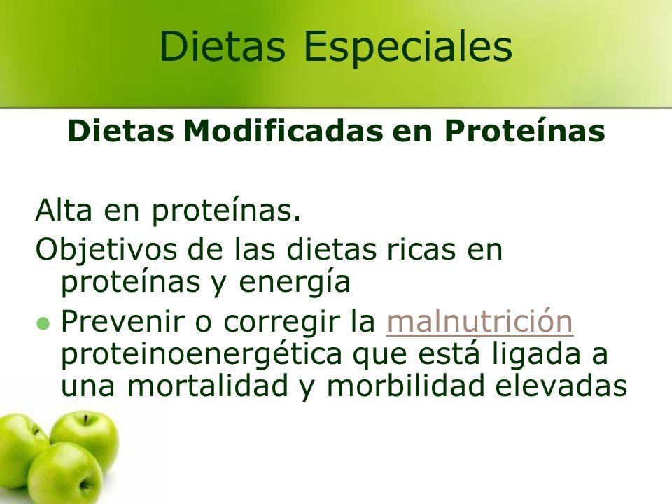 Dietas Modificadas en Proteínas Alta en proteínas. Objetivos de las dietas ricas en proteínas y energía Prevenir o corregir la malnutrición proteinoen